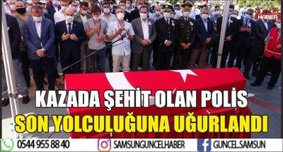 KAZADA ŞEHİT OLAN POLİS SON YOLCULUĞUNA UĞURLANDI