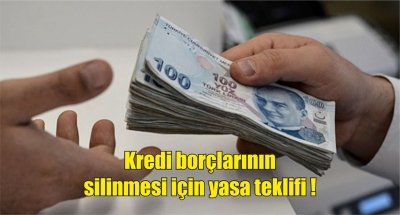 Kredi borçlarının silinmesi için yasa teklifi!