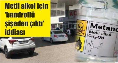 Metil alkol için 'bandrollü şişeden çıktı' iddiası
