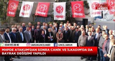 MHPDE ATAKUM'DAN SONRA CANİK VE İLKADIM'DA DA BAYRAK DEĞİŞİMİ YAPILDI