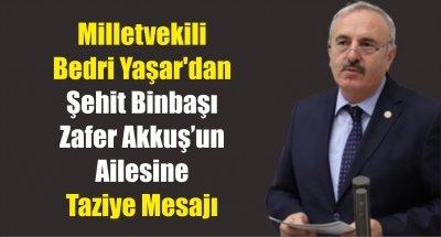 Milletvekili Bedri Yaşar'dan Şehit Binbaşı Zafer Akkuş'un Ailesine Taziye Mesajı