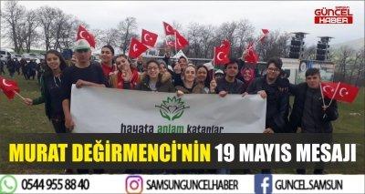 MURAT DEĞİRMENCİ'NİN 19 MAYIS MESAJI