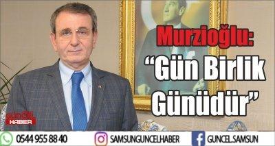 """Murzioğlu: """"Gün Birlik Günüdür"""""""