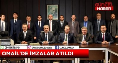 OMAİL'DE İMZALAR ATILDI