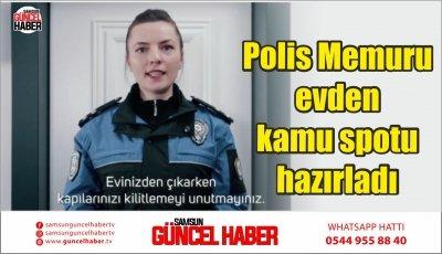 Polis Memuru evden kamu spotu hazırladı