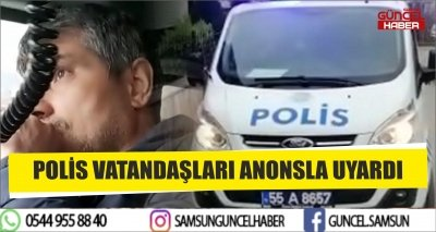 POLİS VATANDAŞLARI ANONSLA UYARDI