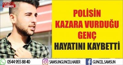 POLİSİN KAZARA VURDUĞU GENÇ HAYATINI KAYBETTİ