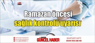 Ramazan öncesi sağlık kontrolü uyarısı