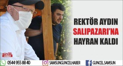 REKTÖR AYDIN SALIPAZARI'NA HAYRAN KALDI