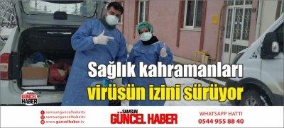 Sağlık kahramanları virüsün izini sürüyor