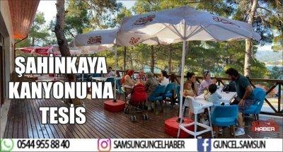 ŞAHİNKAYA KANYONU'NA TESİS