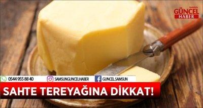 SAHTE TEREYAĞINA DİKKAT!