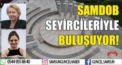 SAMDOB SEYİRCİLERİYLE BULUŞUYOR!