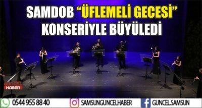 """SAMDOB """"ÜFLEMELİ GECESİ"""" KONSERİYLE BÜYÜLEDİ"""