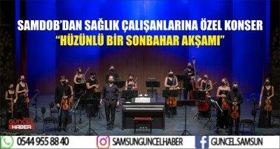 """SAMDOB'DAN SAĞLIK ÇALIŞANLARINA ÖZEL KONSER """"HÜZÜNLÜ BİR SONBAHAR AKŞAMI"""""""