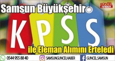 Samsun Büyükşehir KPSS ile Eleman Alımını Erteledi