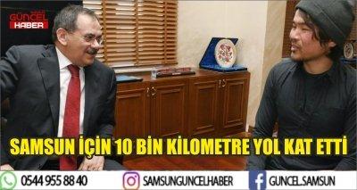 SAMSUN İÇİN 10 BİN KİLOMETRE YOL KAT ETTİ