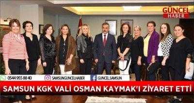 SAMSUN KGK VALİ OSMAN KAYMAK'I ZİYARET ETTİ