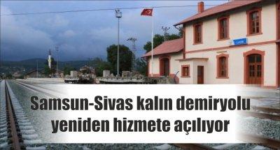 Samsun-Sivas Kalın demiryolu yeniden hizmete açılıyor