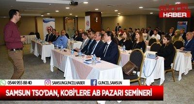 SAMSUN TSO'DAN, KOBİ'LERE AB PAZARI SEMİNERİ