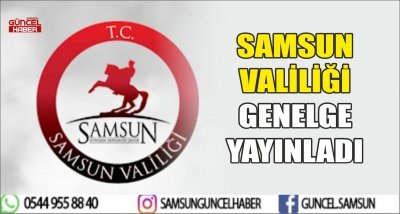 SAMSUN VALİLİĞİ GENELGE YAYINLADI