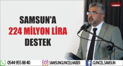 SAMSUN'A 224 MİLYON LİRA DESTEK
