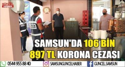 SAMSUN'DA 106 BİN 897 TL KORONA CEZASI