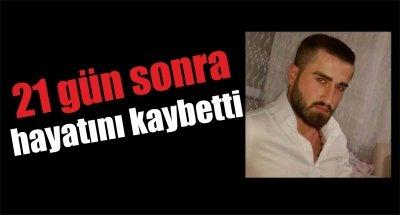 Samsun'da 21 gün sonra hayatını kaybetti