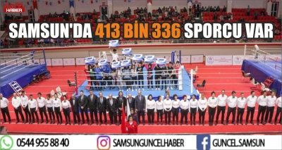 SAMSUN'DA 413 BİN 336 SPORCU VAR