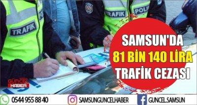SAMSUN'DA 81 BİN 140 LİRA TRAFİK CEZASI
