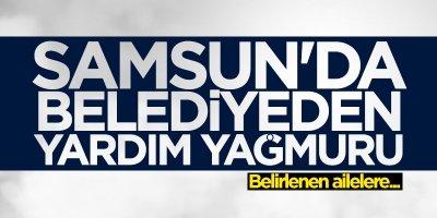 Samsun'da belediyeden yardım yağmuru