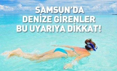 Samsun'da denize girenler bu uyarıya dikkat