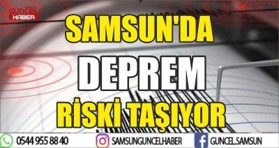 SAMSUN'DA DEPREM RİSKİ TAŞIYOR