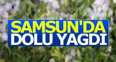 Samsun'da dolu yağdı