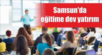 Samsun'da eğitime dev yatırım