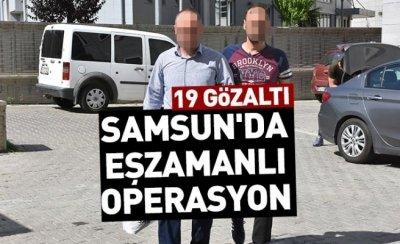 Samsun'da eşzamanlı operasyon, 19 gözaltı