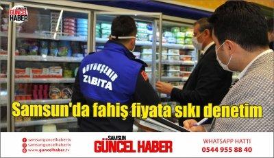 Samsun'da fahiş fiyata sıkı denetim