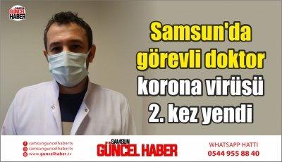 Samsun'da görevli doktor korona virüsü 2. kez yendi