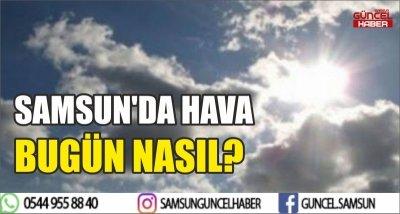 SAMSUN'DA HAVA BUGÜN NASIL?