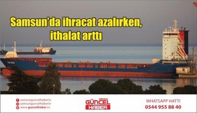Samsun'da ihracat azalırken, ithalat arttı