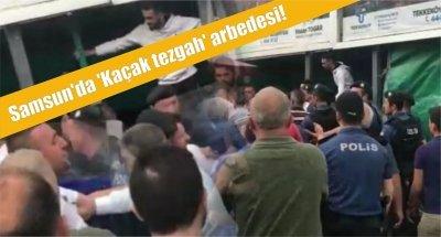 Samsun'da 'Kaçak tezgah' arbedesi!