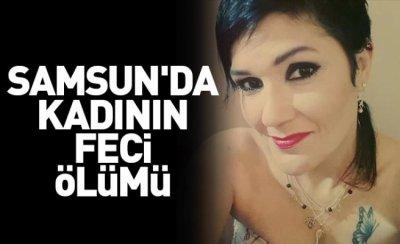 Samsun'da kadının feci ölümü