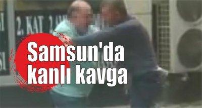 Samsun'da kanlı kavga