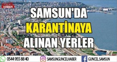 SAMSUN'DA KARANTİNAYA ALINAN YERLER