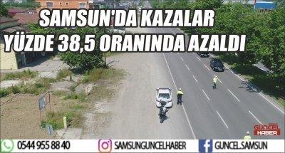 SAMSUN'DA KAZALAR YÜZDE 38,5 ORANINDA AZALDI