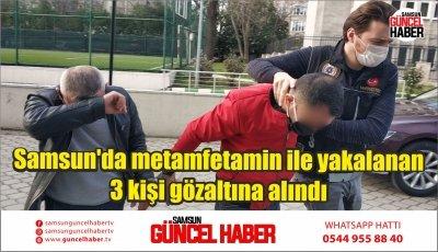 Samsun'da metamfetamin ile yakalanan 3 kişi gözaltına alındı