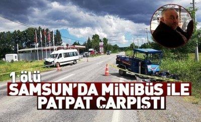 Samsun'da minibüs ile patpat çarpıştı: 1 ölü