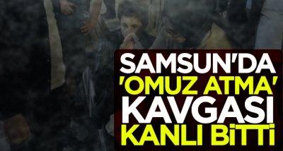 Samsun'da 'omuz atma' kavgası kanlı bitti