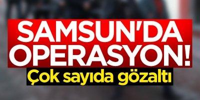 Samsun'da operasyon!