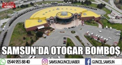 SAMSUN'DA OTOGAR BOMBOŞ
